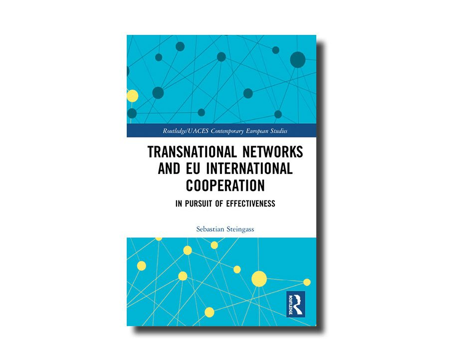 Transnational Networks and EU International Cooperation: In Pursuit of Effectiveness by Sebastian Steingass