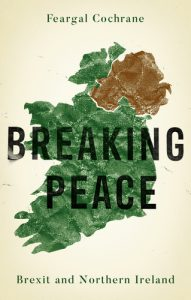 Breaking Peace: Brexit and Northern Ireland