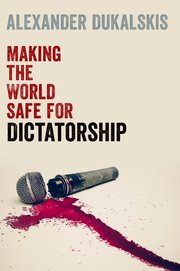 Making the World Safe for Dictatorship