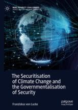 The Securitisation of Climate Change and the Governmentalisation of Security