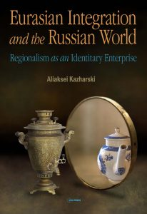 Eurasian Integration and the Russian World Regionalism as an Identitary Enterprise