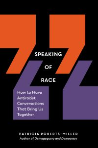 Speaking of Race: How to have Antiracist Conversations that Bring us Together by Patricia Roberts-Miller